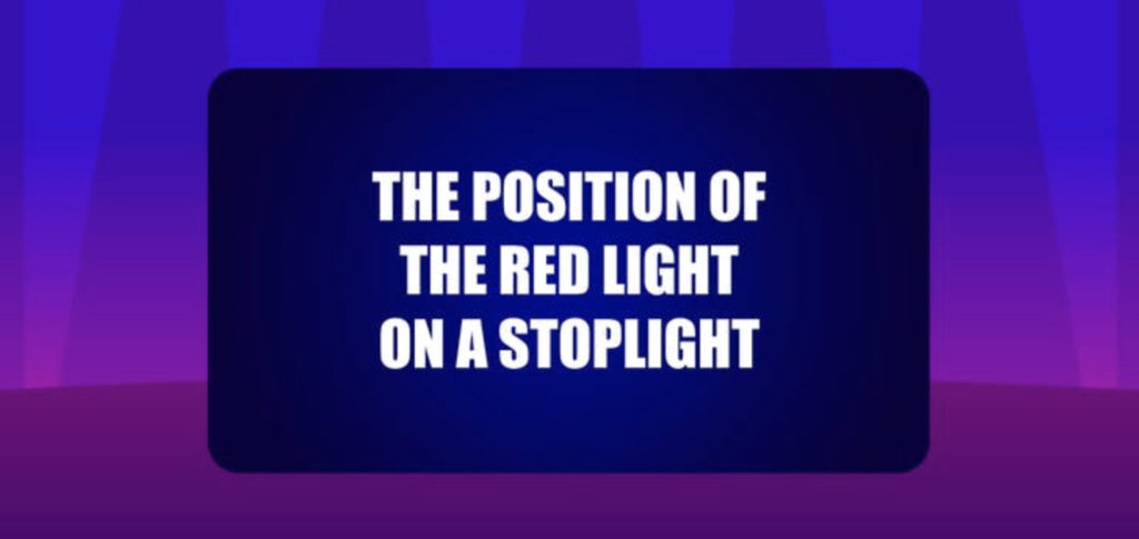 The position of the red light on a stoplight